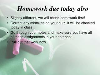 Homework due today also