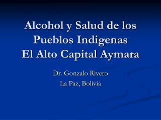 Alcohol y Salud de los  Pueblos Indigenas El Alto Capital Aymara