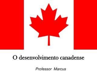 O desenvolvimento canadense