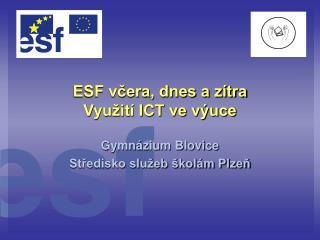 ESF včera, dnes a zítra Využití ICT ve výuce