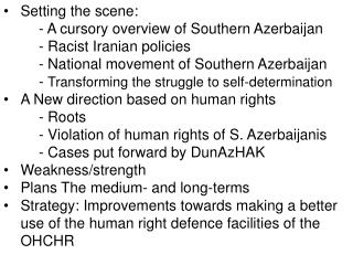 Setting the scene:	 		- A cursory overview of Southern Azerbaijan  		- Racist Iranian policies