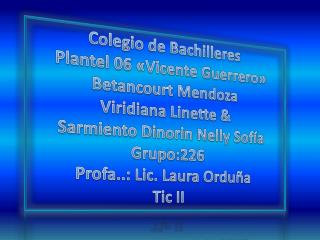 Colegio de Bachilleres  P lantel 06 «Vicente Guerrero»  Betancourt Mendoza  Viridiana Linette &