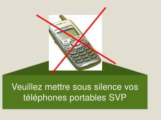Veuillez mettre sous silence vos t l phones portables SVP