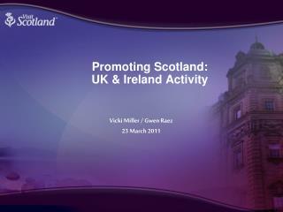 Promoting Scotland:  UK & Ireland Activity