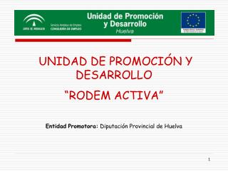 """UNIDAD DE PROMOCIÓN Y DESARROLLO  """"RODEM ACTIVA"""""""