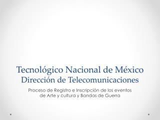 Tecnol ógico Nacional de México Dirección de Telecomunicaciones