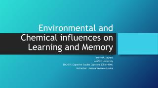 Environmental and Chemical influences on Learning and Memory