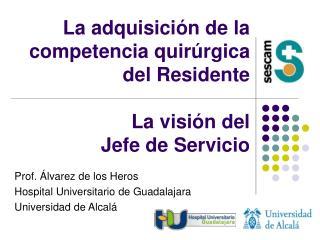 La adquisición de la competencia quirúrgica del Residente La visión del Jefe de Servicio
