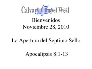 Bienvenidos Noviembre 28, 2010 La Apertura del Septimo Sello Apocalipsis 8:1-13