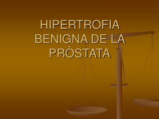 HIPERTROFIA BENIGNA DE LA PRÒSTATA