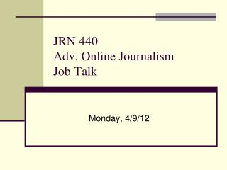 JRN 440 Adv. Online Journalism Job Talk