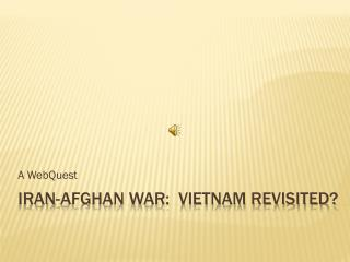 Iran-Afghan War:  Vietnam revisited?