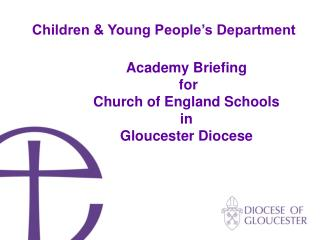 Academy Briefing  for  Church of England Schools  in  Gloucester Diocese