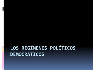 LOS REG�MENES POL�TICOS DEMOCR�TICOS