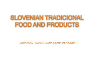 SLOVENIAN TRADICIONAL FOOD AND  PRODUCTS