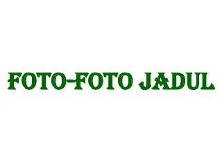 FOTO-FOTO JADUL