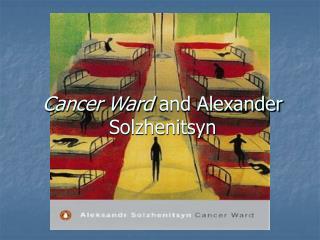 Cancer Ward and Alexander Solzhenitsyn