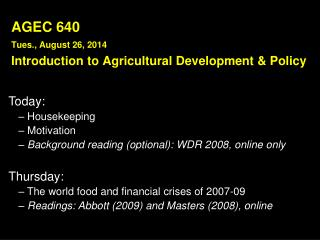 AGEC  640 Tues., August 26,  2014 Introduction  to Agricultural Development  & Policy