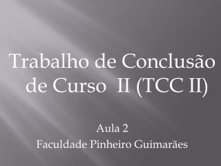 Trabalho de Conclusão de Curso  II (TCC II) Aula 2 Faculdade Pinheiro Guimarães