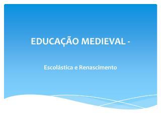 EDUCAÇÃO MEDIEVAL -