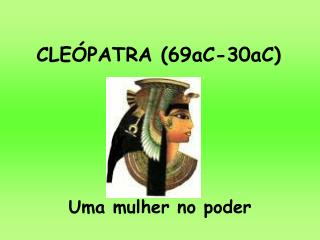 CLEÓPATRA (69aC-30aC)
