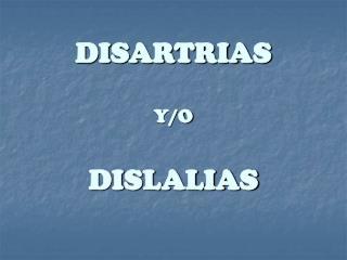 DISARTRIAS  Y