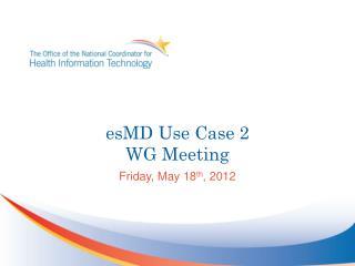 esMD  Use Case 2  WG Meeting