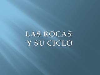 LAS ROCAS  Y SU CICLO