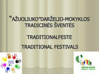 """"""" A ŽUOLIUKO""""DARŽELIO-MOKYKLOS TRADICINĖS ŠVENTĖS TRADITIONALFESTE"""