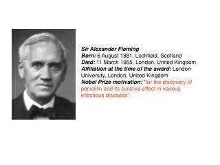 Sir Alexander Fleming Born:  6 August 1881, Lochfield, Scotland