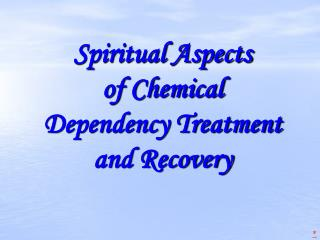 Spiritual Aspects  of Chemical Dependency Treatment  and Recovery