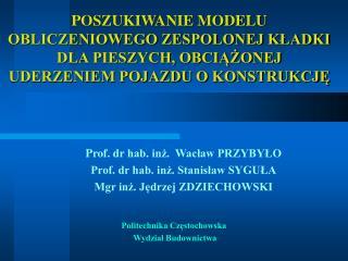 Prof. d r hab. inż.   Wacław PRZYBYŁO Prof. dr hab. inż. Stanisław SYGUŁA