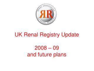 UK Renal Registry Update  2008   09 and future plans