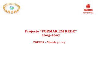 Projecto �FORMAR EM REDE� 2005-2007