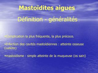 D finition - g n ralit s :    Complication la plus fr quente, la plus pr coce.  Infection des cavit s masto diennes : at