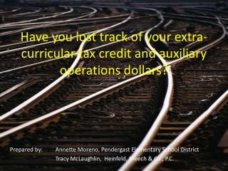Have you lost track of your extra-curricular tax credit and auxiliary operations dollars?