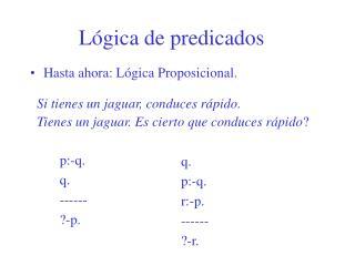 Hasta ahora: Lógica Proposicional.