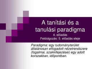 A tanítási és a tanulási paradigma  4. előadás Feldolgozás: 5. előadás eleje