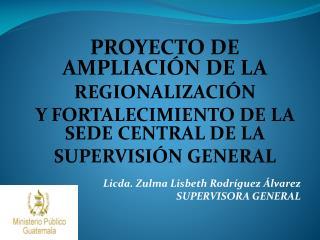 PROYECTO DE AMPLIACIÓN DE LA REGIONALIZACIÓN Y FORTALECIMIENTO DE LA SEDE CENTRAL DE LA