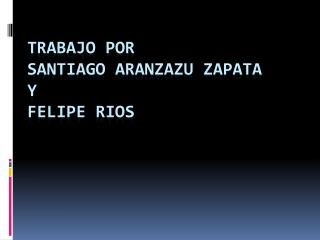 Trabajo por  Santiago aranzazu zapata y felipe rios