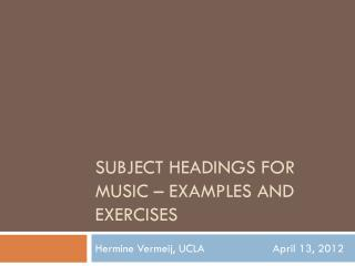 SUBJECT HEADINGS FOR MUSIC – EXAMPLES AND EXERCISES