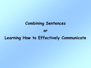 Combining Sentences or Learning How to Effectively Communicate