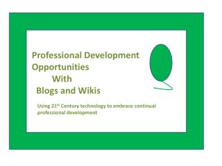 Professional Development Opportunities          With   Blogs and Wikis