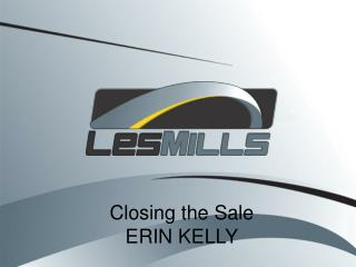 Closing the Sale ERIN KELLY