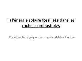 II) l'énergie solaire fossilisée dans les roches combustibles