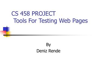 CS 458 PROJECT  Tools For Testing Web Pages