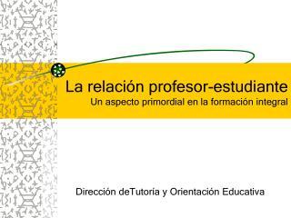 La relación profesor-estudiante Un aspecto primordial en la formación integral