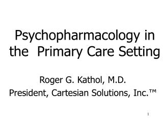 Psychopharmacology in the  Primary Care Setting