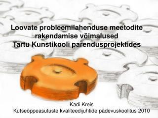 Loovate probleemilahenduse meetodite rakendamise võimalused Tartu Kunstikooli parendusprojektides