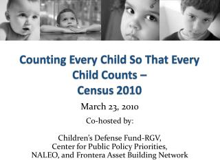 March 23, 2010 Co-hosted by: Children's Defense Fund-RGV,  Center for Public Policy Priorities,